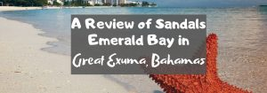 A Review of Sandals Emerald Bay in Great Exuma, Bahamas