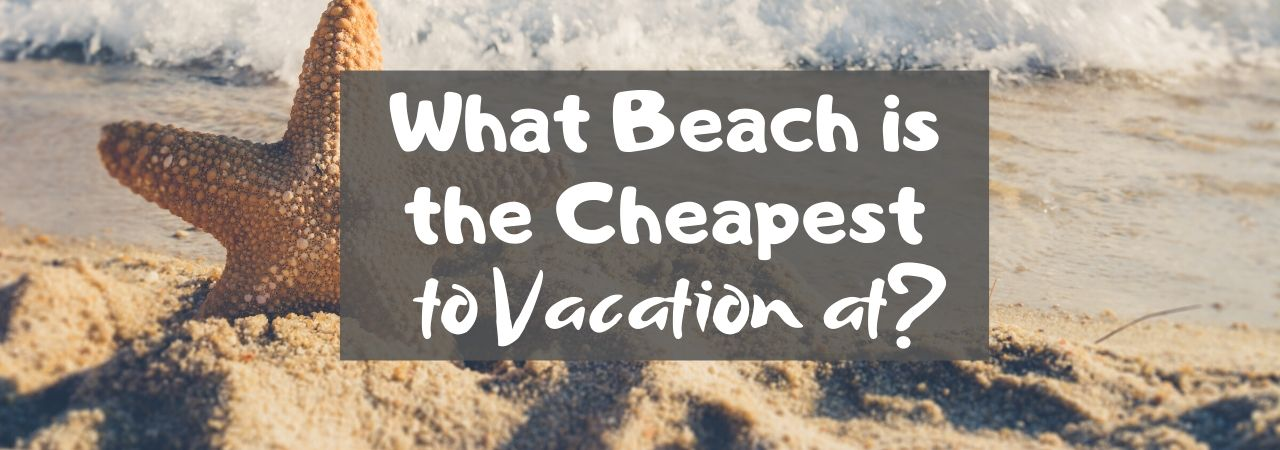 What Beach is the Cheapest to Vacation at?