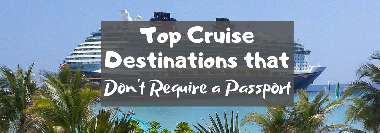 Top Cruise Destinations that Don't Require a Passport