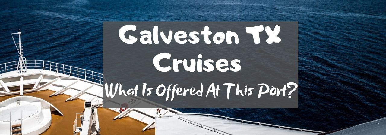 Galveston TX Cruises – What Is Offered At This Port?