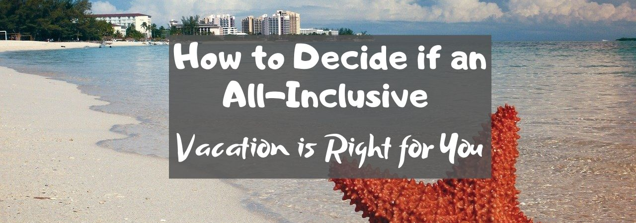 How to Decide if an All-Inclusive Vacation is Right for You