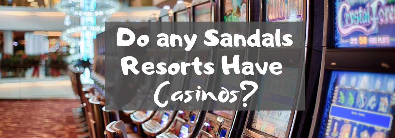 Do any Sandals Resorts Have Casinos?