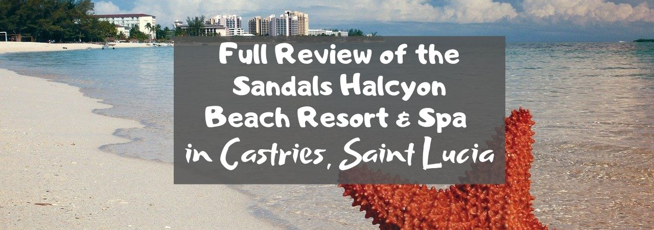 Full Review of the Sandals Halcyon Beach Resort & Spa in Castries, Saint Lucia