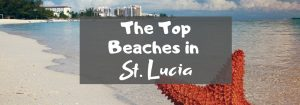 The Top Beaches in St. Lucia