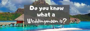 Do you know what a Weddingmoon is?