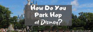 How Do You Park Hop at Disney?